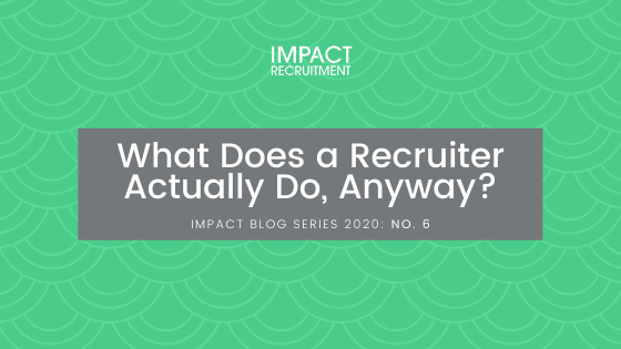 What Does a Recruiter Actually Do, Anyway? – No. 006