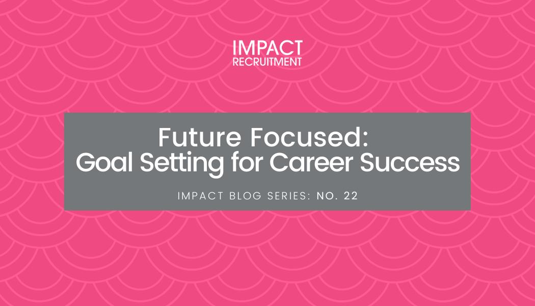 Future Focused: Goal Setting for Career Success – No. 022